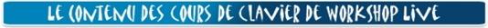 Le contenu des cours de clavier en ligne de Workshop Live